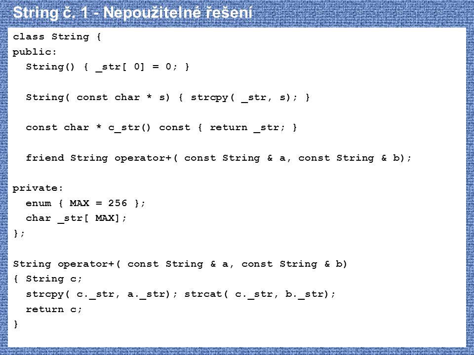 String č. 1 - Nepoužitelné řešení class String { public: String() { _str[ 0] = 0; } String( const char * s) { strcpy( _str, s); } const char * c_str()