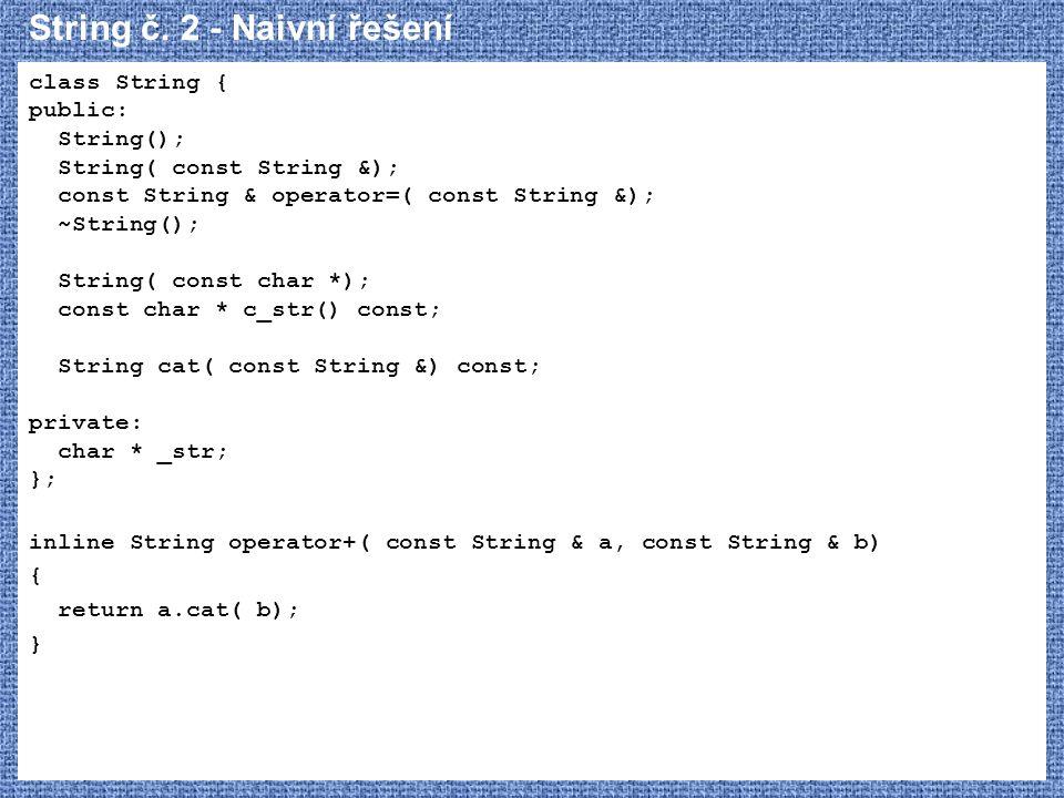 String č. 2 - Naivní řešení class String { public: String(); String( const String &); const String & operator=( const String &); ~String(); String( co