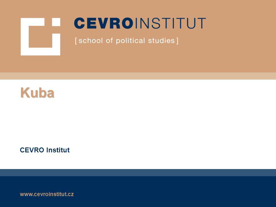 www.cevroinstitut.cz Kuba ■ Literatura: ■ Richard Gott: Kuba: nové dějiny, BB Art ■ Josef Opatrný: Kuba, stručná historie, LIBRI, 2002 ■ Vladimír Nálevka: Světová politika ve 20.