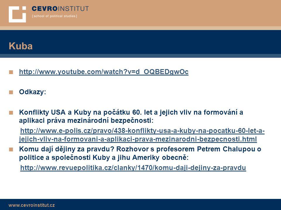 www.cevroinstitut.cz Kuba ■ http://www.youtube.com/watch?v=d_OQBEDgwOc http://www.youtube.com/watch?v=d_OQBEDgwOc ■ Odkazy: ■ Konflikty USA a Kuby na počátku 60.