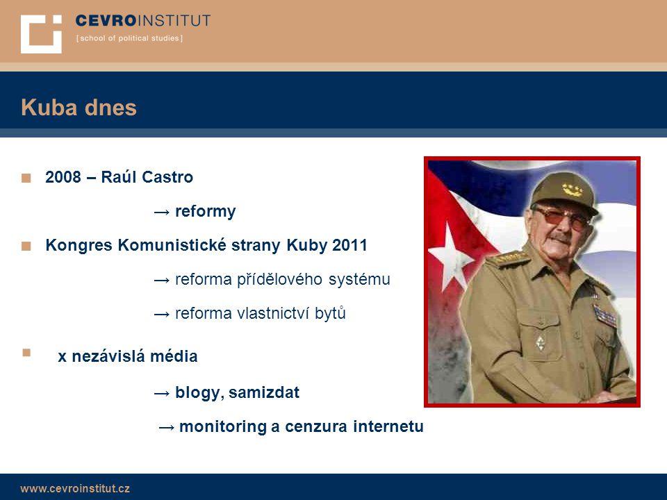 www.cevroinstitut.cz Kuba dnes ■ 2008 – Raúl Castro → reformy ■ Kongres Komunistické strany Kuby 2011 → reforma přídělového systému → reforma vlastnic