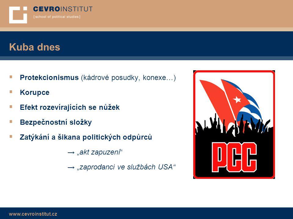 www.cevroinstitut.cz Kuba dnes  Protekcionismus (kádrové posudky, konexe…)  Korupce  Efekt rozevírajících se nůžek  Bezpečnostní složky  Zatýkání