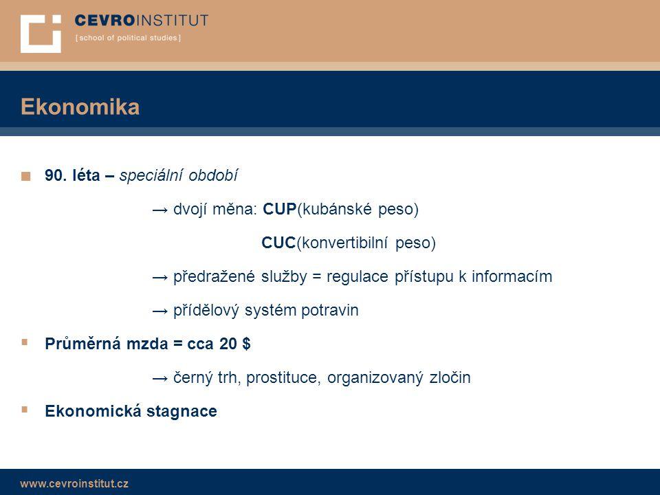 www.cevroinstitut.cz Ekonomika ■ 90. léta – speciální období → dvojí měna: CUP(kubánské peso) CUC(konvertibilní peso) → předražené služby = regulace p