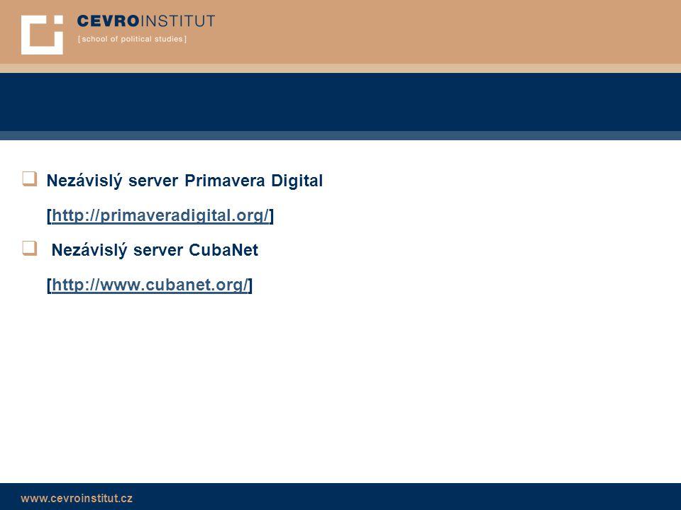 www.cevroinstitut.cz  Nezávislý server Primavera Digital [http://primaveradigital.org/]http://primaveradigital.org/  Nezávislý server CubaNet [http://www.cubanet.org/]http://www.cubanet.org/
