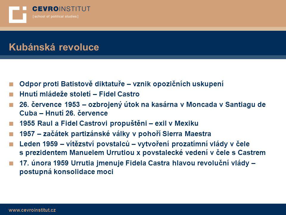 www.cevroinstitut.cz Kubánská revoluce ■ Odpor proti Batistově diktatuře – vznik opozičních uskupení ■ Hnutí mládeže století – Fidel Castro ■ 26. červ