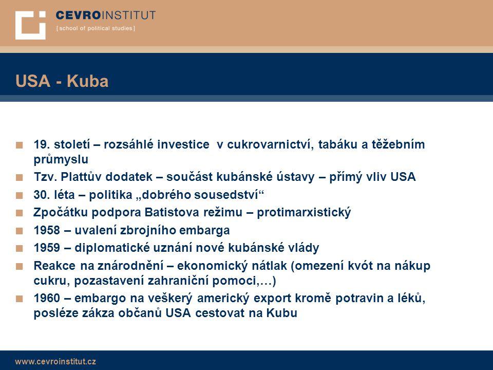 www.cevroinstitut.cz USA - Kuba ■ 19. století – rozsáhlé investice v cukrovarnictví, tabáku a těžebním průmyslu ■ Tzv. Plattův dodatek – součást kubán