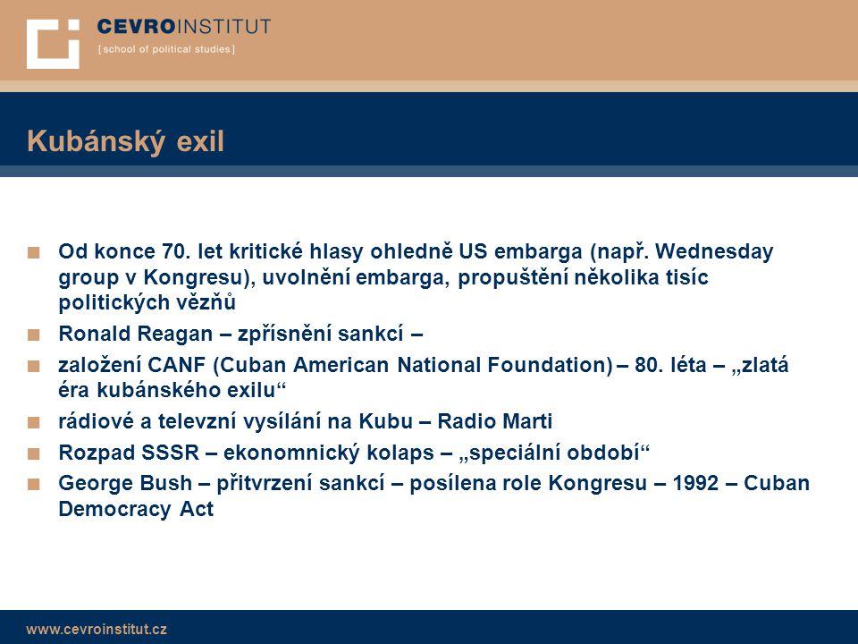 www.cevroinstitut.cz Kubánský exil ■ Od konce 70. let kritické hlasy ohledně US embarga (např. Wednesday group v Kongresu), uvolnění embarga, propuště