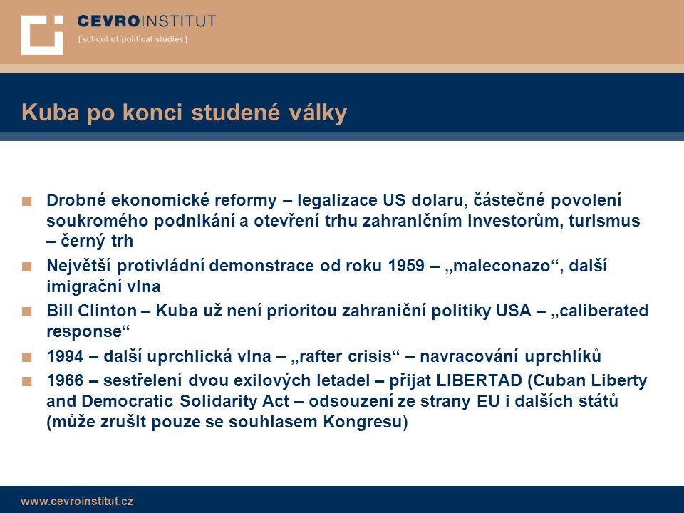 www.cevroinstitut.cz Kuba po konci studené války ■ Drobné ekonomické reformy – legalizace US dolaru, částečné povolení soukromého podnikání a otevření