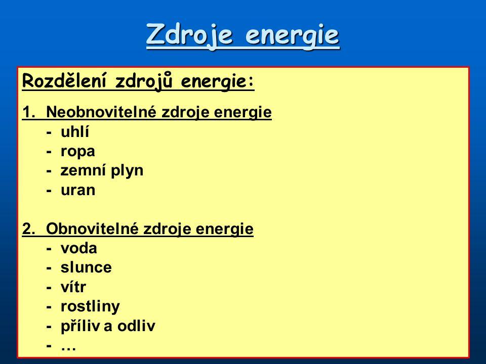 Zdroje energie Rozdělení zdrojů energie: 1.Neobnovitelné zdroje energie -uhlí - ropa -zemní plyn -uran 2.Obnovitelné zdroje energie -voda -slunce -vít