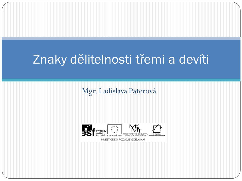 Mgr. Ladislava Paterová Znaky dělitelnosti třemi a devíti