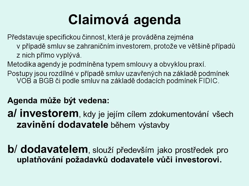 Claimová agenda Představuje specifickou činnost, která je prováděna zejména v případě smluv se zahraničním investorem, protože ve většině případů z ni