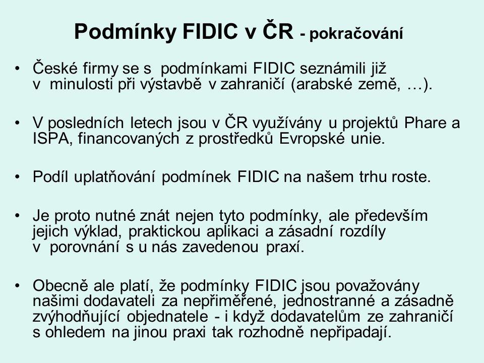 Podmínky FIDIC v ČR - pokračování České firmy se s podmínkami FIDIC seznámili již v minulosti při výstavbě v zahraničí (arabské země, …). V posledních