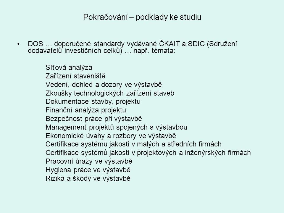 Pokračování – podklady ke studiu DOS … doporučené standardy vydávané ČKAIT a SDIC (Sdružení dodavatelů investičních celků) … např. témata: Síťová anal