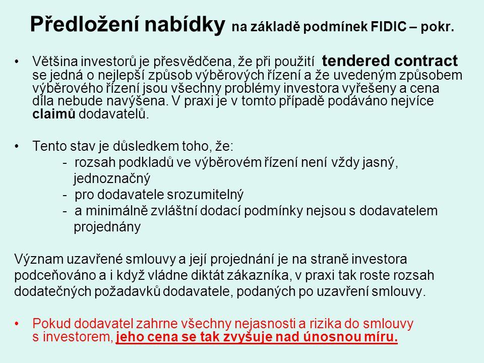 Předložení nabídky na základě podmínek FIDIC – pokr. Většina investorů je přesvědčena, že při použití tendered contract se jedná o nejlepší způsob výb