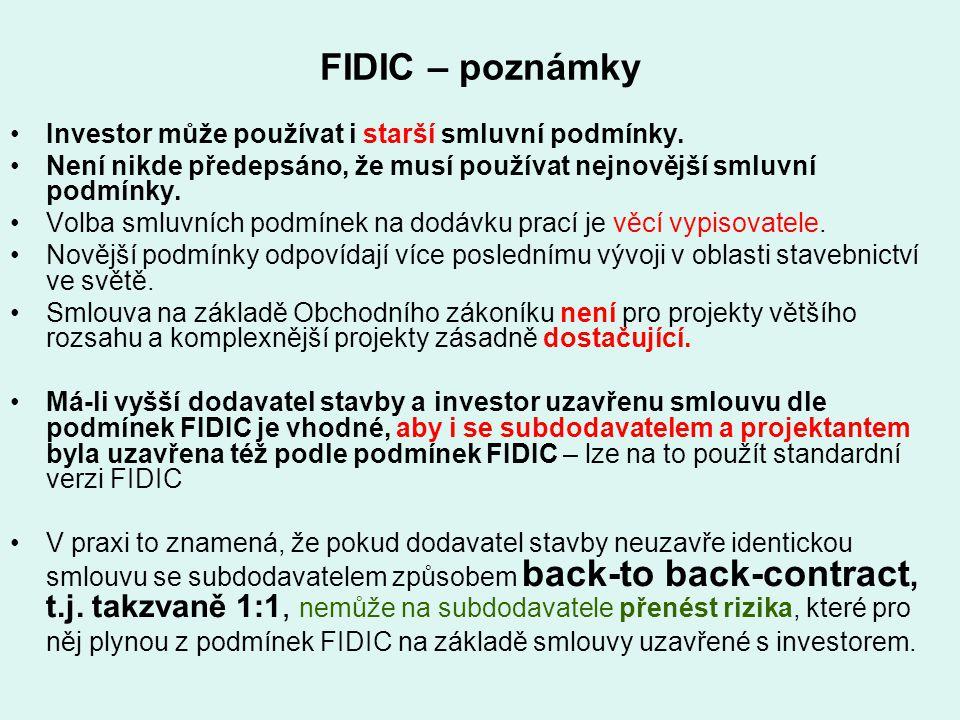 FIDIC – poznámky Investor může používat i starší smluvní podmínky. Není nikde předepsáno, že musí používat nejnovější smluvní podmínky. Volba smluvníc