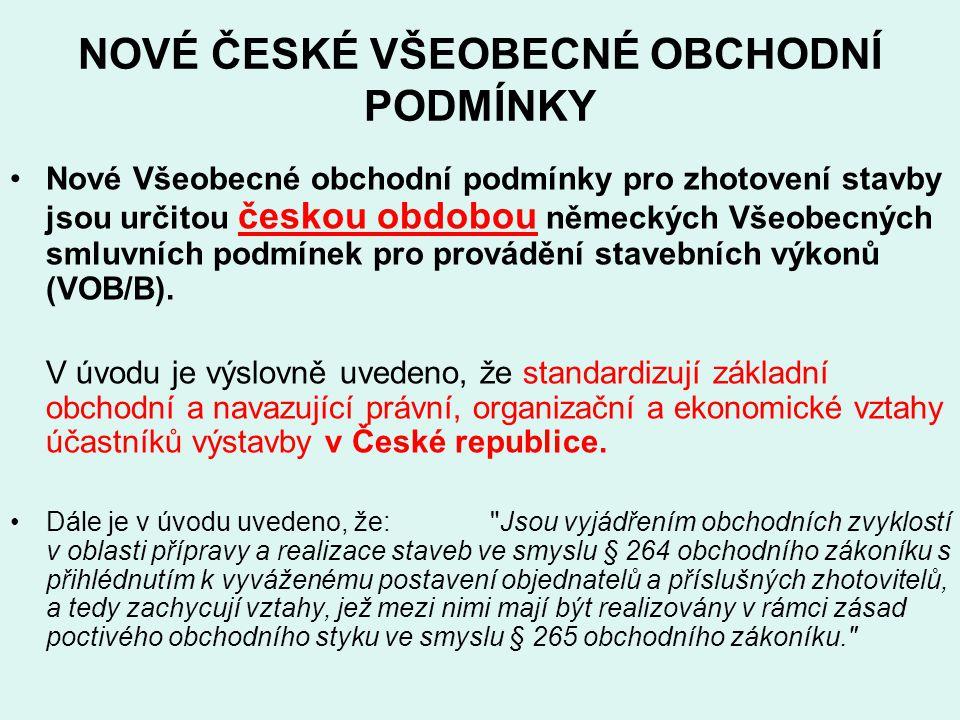 NOVÉ ČESKÉ VŠEOBECNÉ OBCHODNÍ PODMÍNKY Nové Všeobecné obchodní podmínky pro zhotovení stavby jsou určitou českou obdobou německých Všeobecných smluvní