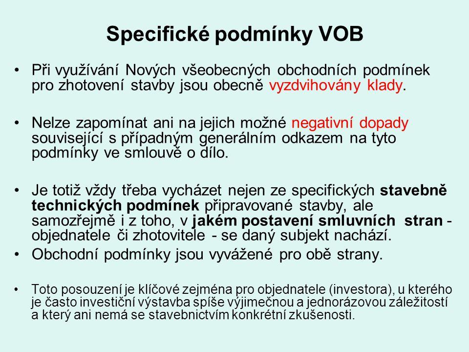 Specifické podmínky VOB Při využívání Nových všeobecných obchodních podmínek pro zhotovení stavby jsou obecně vyzdvihovány klady. Nelze zapomínat ani