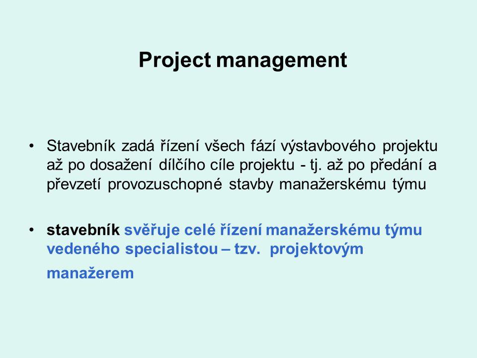 Project management Stavebník zadá řízení všech fází výstavbového projektu až po dosažení dílčího cíle projektu - tj. až po předání a převzetí provozus