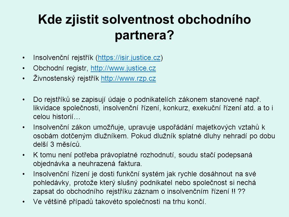 Kde zjistit solventnost obchodního partnera? Insolvenční rejstřík (https://isir.justice.cz)https://isir.justice.cz Obchodní registr, http://www.justic