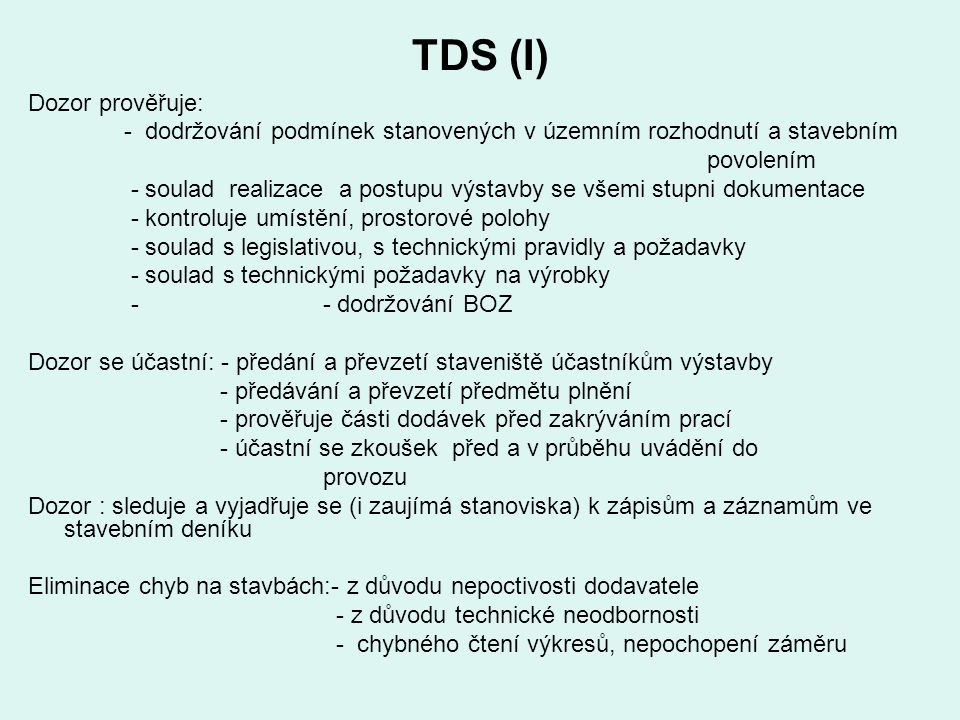 TDS (I) Dozor prověřuje: - dodržování podmínek stanovených v územním rozhodnutí a stavebním povolením - soulad realizace a postupu výstavby se všemi s
