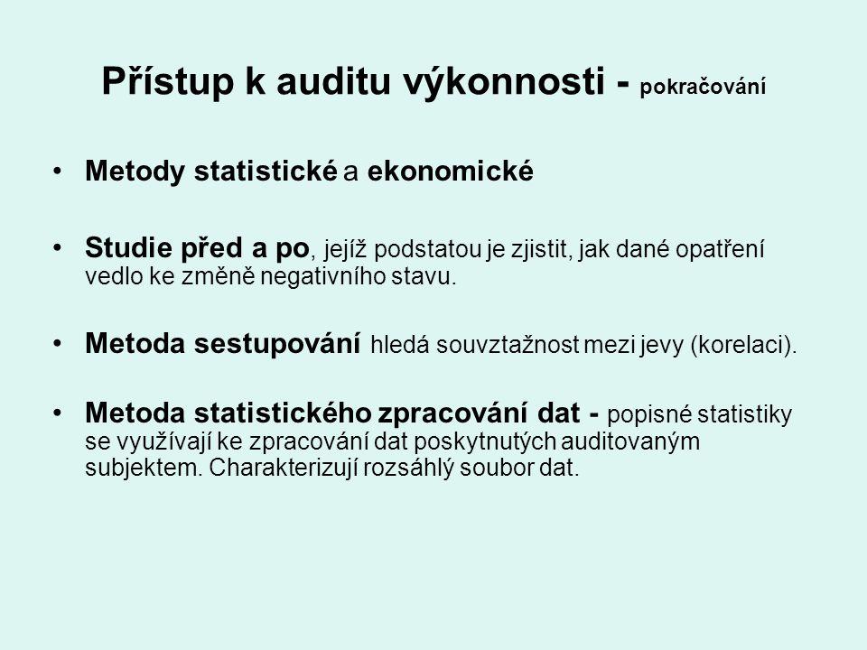 Přístup k auditu výkonnosti - pokračování Metody statistické a ekonomické Studie před a po, jejíž podstatou je zjistit, jak dané opatření vedlo ke změ