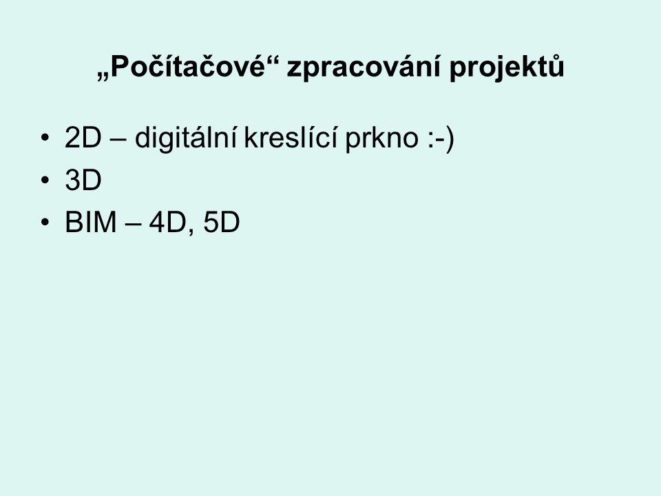 """"""" Počítačové"""" zpracování projektů 2D – digitální kreslící prkno :-) 3D BIM – 4D, 5D"""