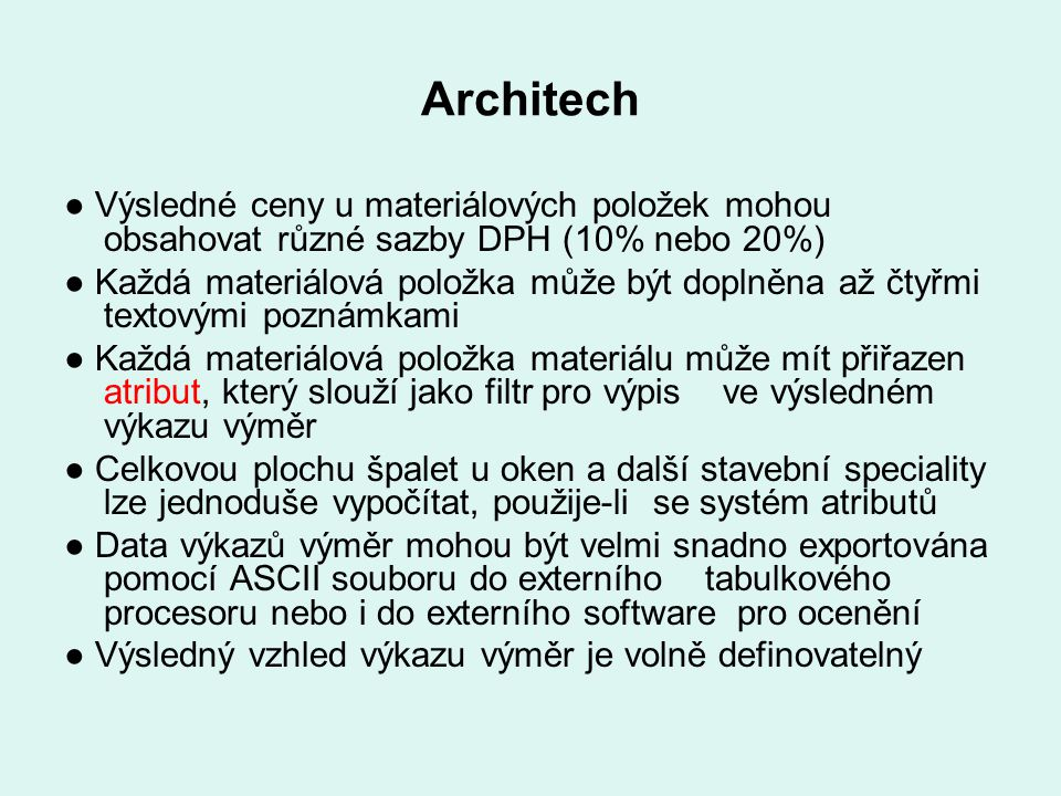 Architech ● Výsledné ceny u materiálových položek mohou obsahovat různé sazby DPH (10% nebo 20%) ● Každá materiálová položka může být doplněna až čty