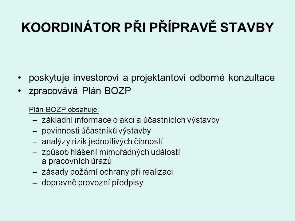 KOORDINÁTOR PŘI PŘÍPRAVĚ STAVBY poskytuje investorovi a projektantovi odborné konzultace zpracovává Plán BOZP Plán BOZP obsahuje: –základní informace