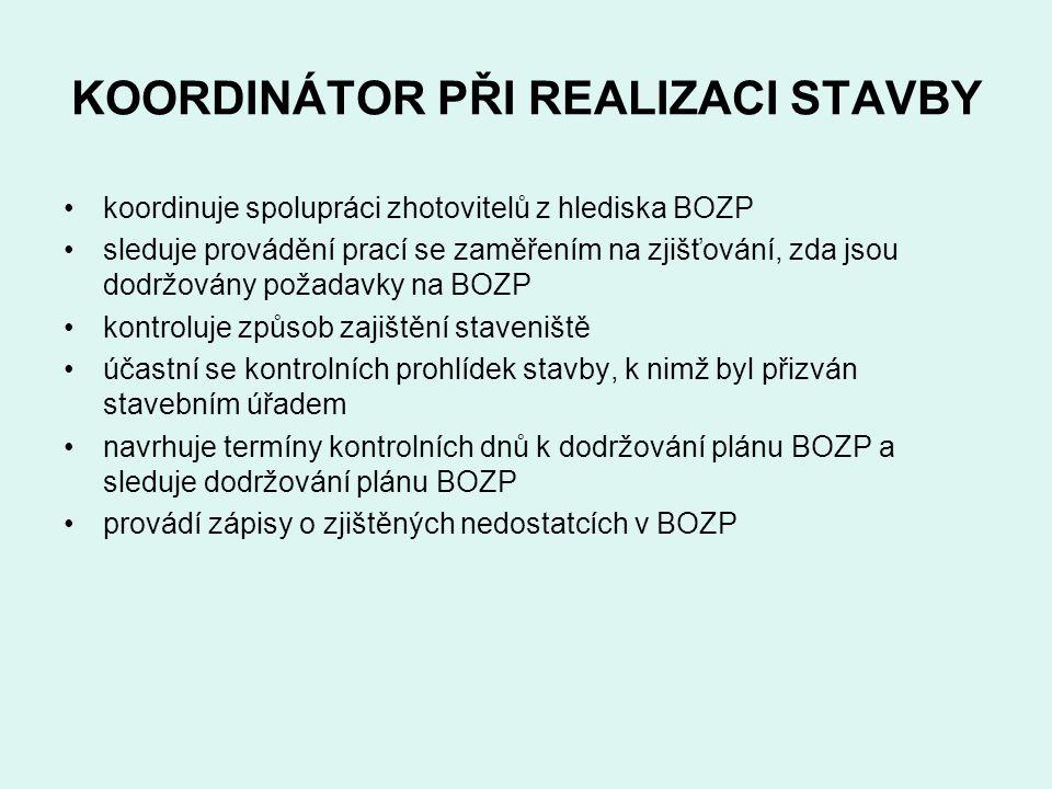 KOORDINÁTOR PŘI REALIZACI STAVBY koordinuje spolupráci zhotovitelů z hlediska BOZP sleduje provádění prací se zaměřením na zjišťování, zda jsou dodržo
