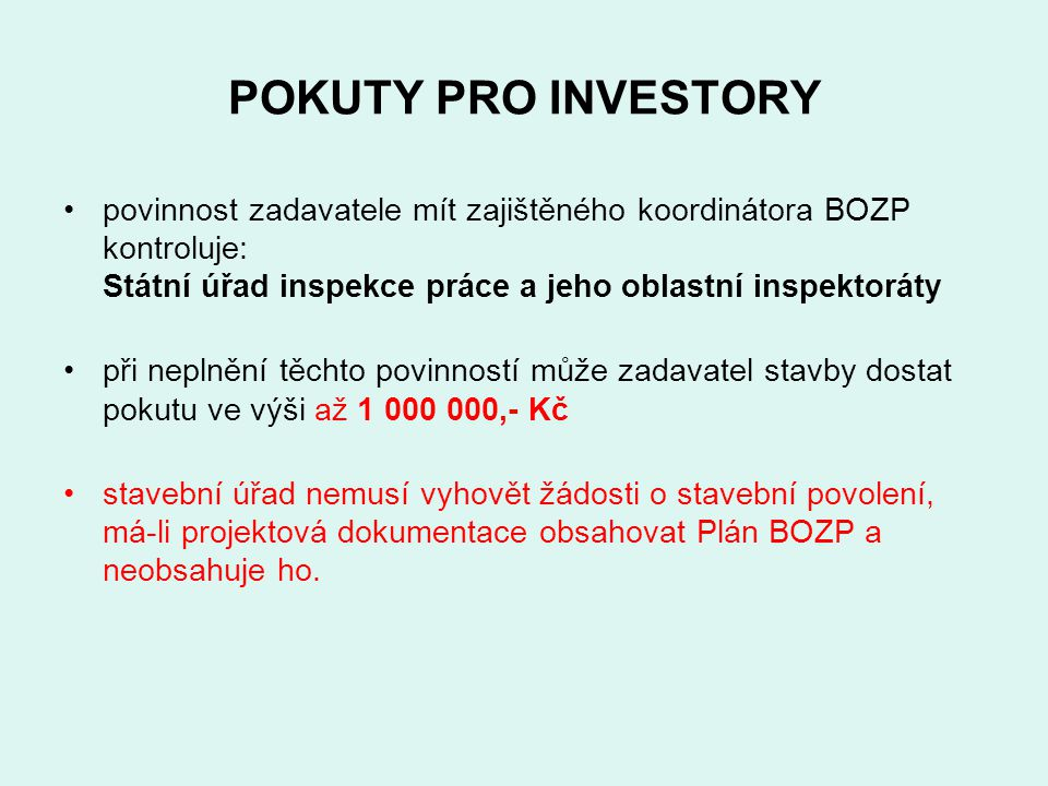 POKUTY PRO INVESTORY povinnost zadavatele mít zajištěného koordinátora BOZP kontroluje: Státní úřad inspekce práce a jeho oblastní inspektoráty při ne
