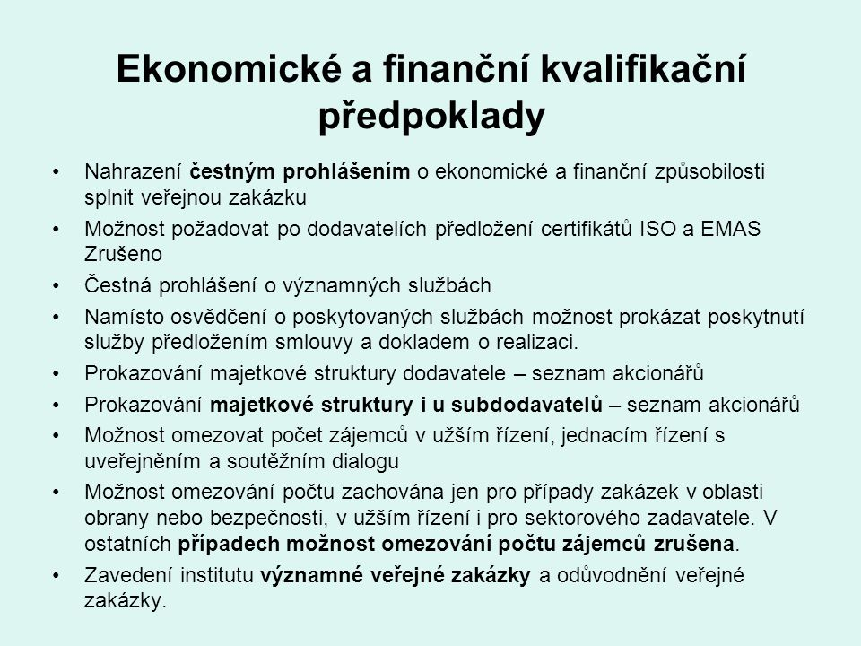 Ekonomické a finanční kvalifikační předpoklady Nahrazení čestným prohlášením o ekonomické a finanční způsobilosti splnit veřejnou zakázku Možnost poža