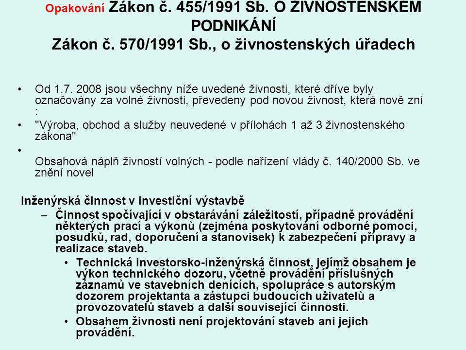 Opakování Zákon č. 455/1991 Sb. O ŽIVNOSTENSKÉM PODNIKÁNÍ Zákon č. 570/1991 Sb., o živnostenských úřadech Od 1.7. 2008 jsou všechny níže uvedené živno
