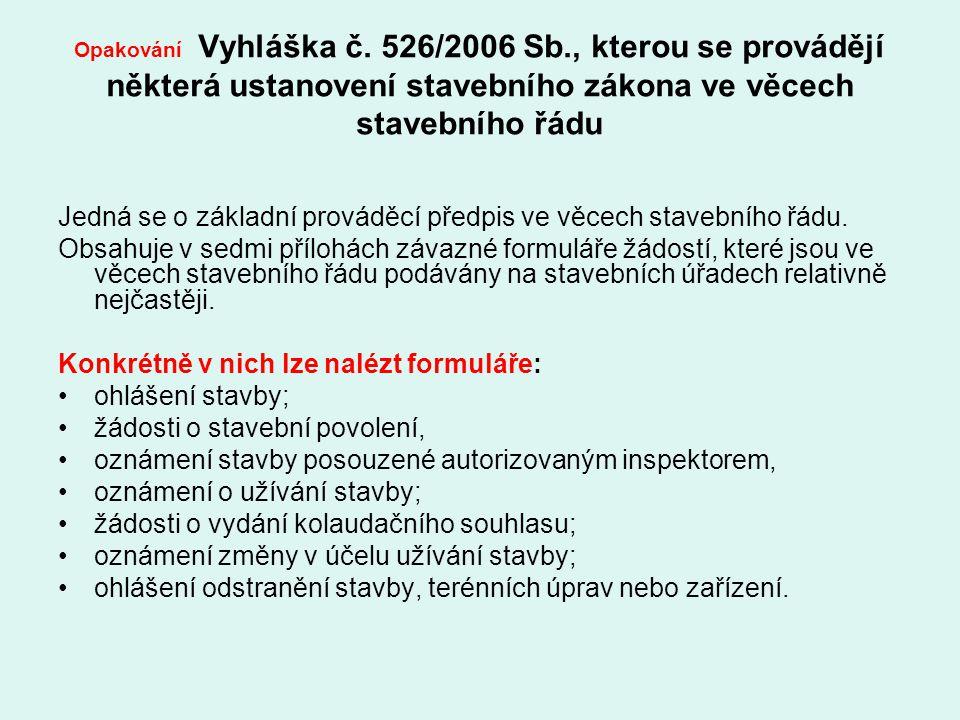 Opakování Vyhláška č. 526/2006 Sb., kterou se provádějí některá ustanovení stavebního zákona ve věcech stavebního řádu Jedná se o základní prováděcí p