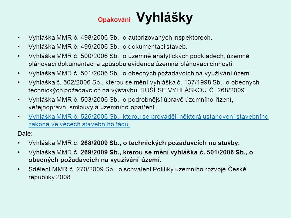 Opakování Vyhlášky Vyhláška MMR č. 498/2006 Sb., o autorizovaných inspektorech. Vyhláška MMR č. 499/2006 Sb., o dokumentaci staveb. Vyhláška MMR č. 50