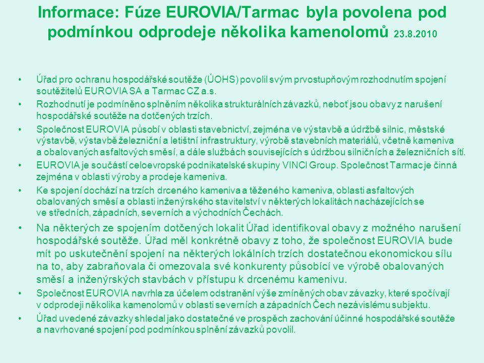 Informace: Fúze EUROVIA/Tarmac byla povolena pod podmínkou odprodeje několika kamenolomů 23.8.2010 Úřad pro ochranu hospodářské soutěže (ÚOHS) povolil