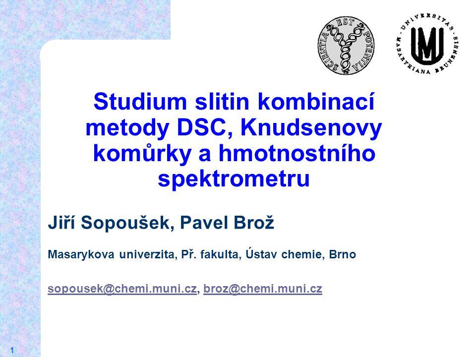 1 Studium slitin kombinací metody DSC, Knudsenovy komůrky a hmotnostního spektrometru Jiří Sopoušek, Pavel Brož Masarykova univerzita, Př.