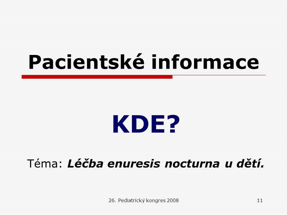 26. Pediatrický kongres 200811 Pacientské informace KDE? Téma: Léčba enuresis nocturna u dětí.