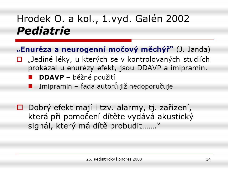 "26. Pediatrický kongres 200814 Hrodek O. a kol., 1.vyd. Galén 2002 Pediatrie ""Enuréza a neurogenní močový měchýř"" (J. Janda)  ""Jediné léky, u kterých"