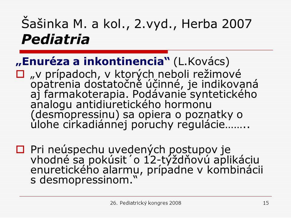 """26. Pediatrický kongres 200815 Šašinka M. a kol., 2.vyd., Herba 2007 Pediatria """"Enuréza a inkontinencia"""" (L.Kovács)  """"v prípadoch, v ktorých neboli r"""