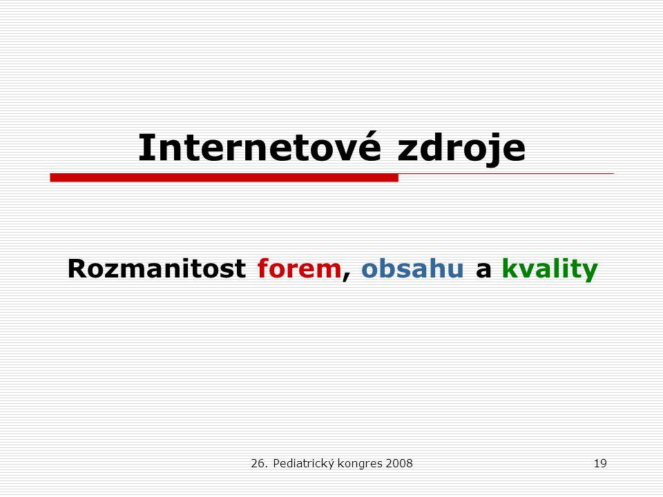 26. Pediatrický kongres 200819 Internetové zdroje Rozmanitost forem, obsahu a kvality