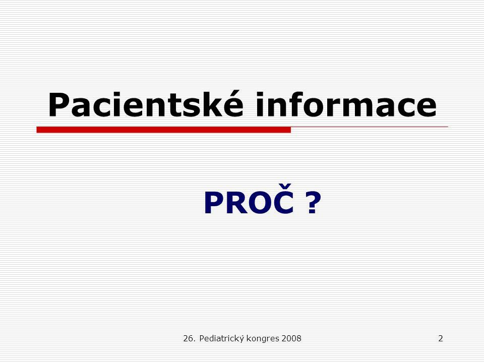 26. Pediatrický kongres 20082 Pacientské informace PROČ ?