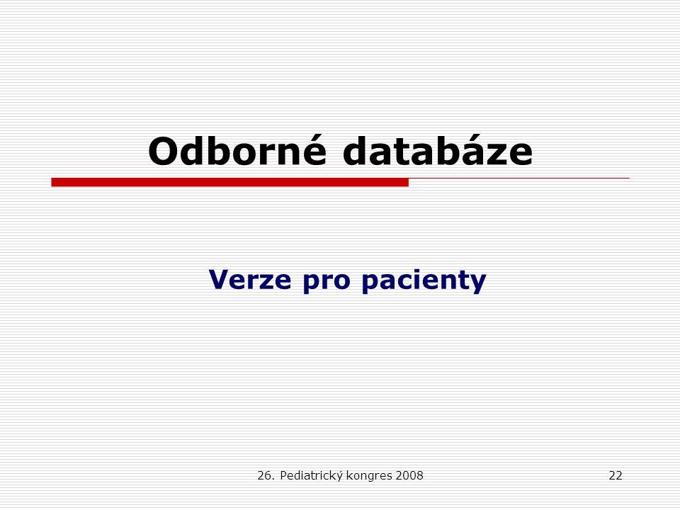 26. Pediatrický kongres 200822 Odborné databáze Verze pro pacienty