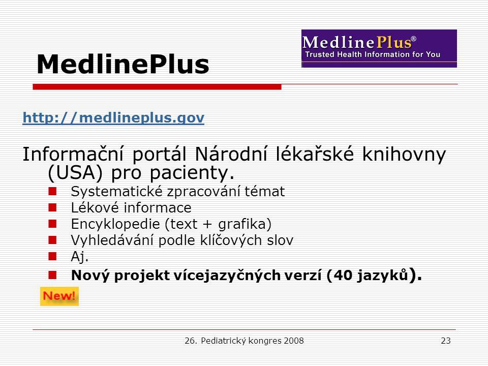 26. Pediatrický kongres 200823 MedlinePlus http://medlineplus.gov Informační portál Národní lékařské knihovny (USA) pro pacienty. Systematické zpracov