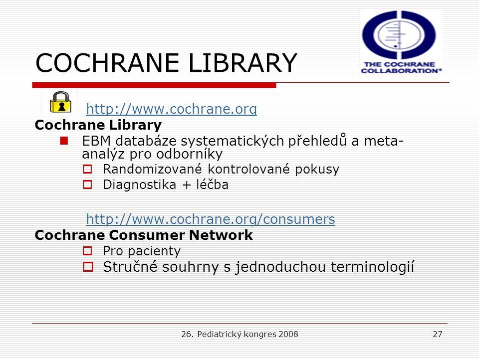 26. Pediatrický kongres 200827 COCHRANE LIBRARY http://www.cochrane.org Cochrane Library EBM databáze systematických přehledů a meta- analýz pro odbor