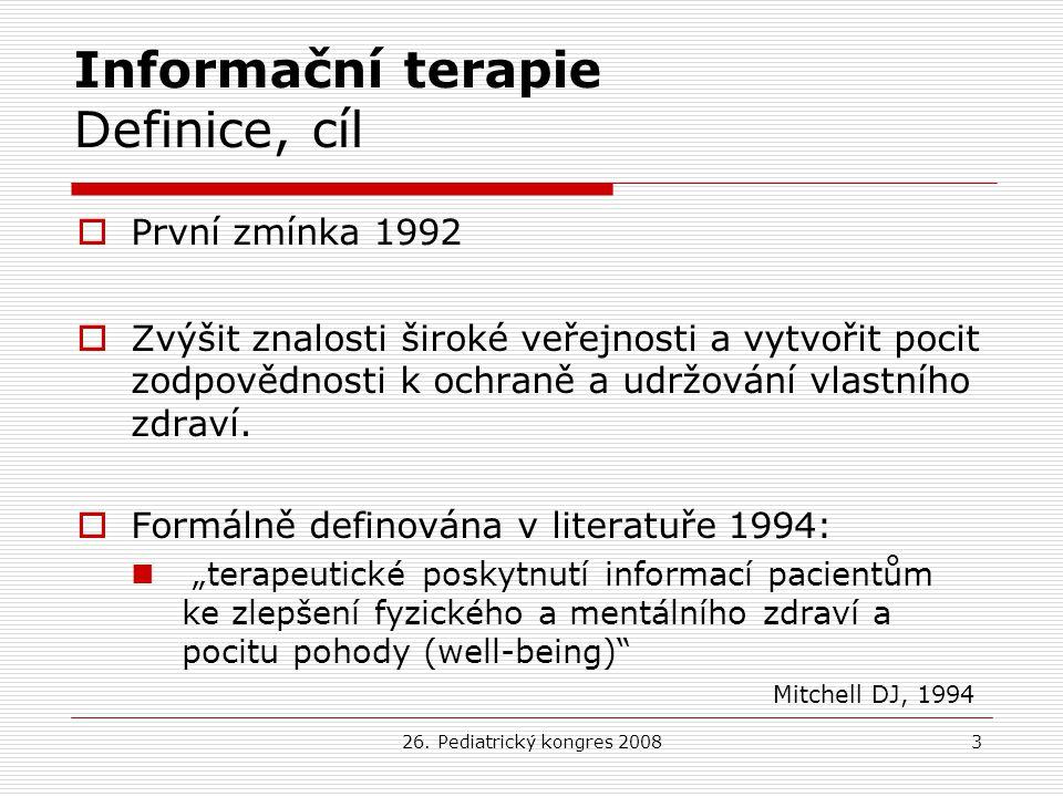 26. Pediatrický kongres 20083 Informační terapie Definice, cíl  První zmínka 1992  Zvýšit znalosti široké veřejnosti a vytvořit pocit zodpovědnosti