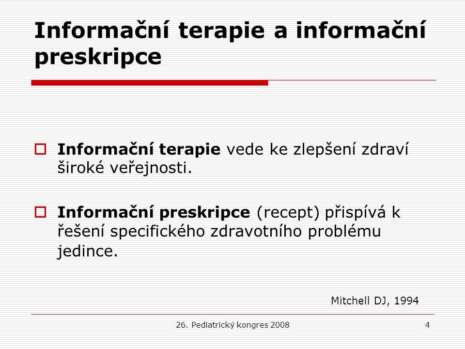 26. Pediatrický kongres 20084 Informační terapie a informační preskripce  Informační terapie vede ke zlepšení zdraví široké veřejnosti.  Informační