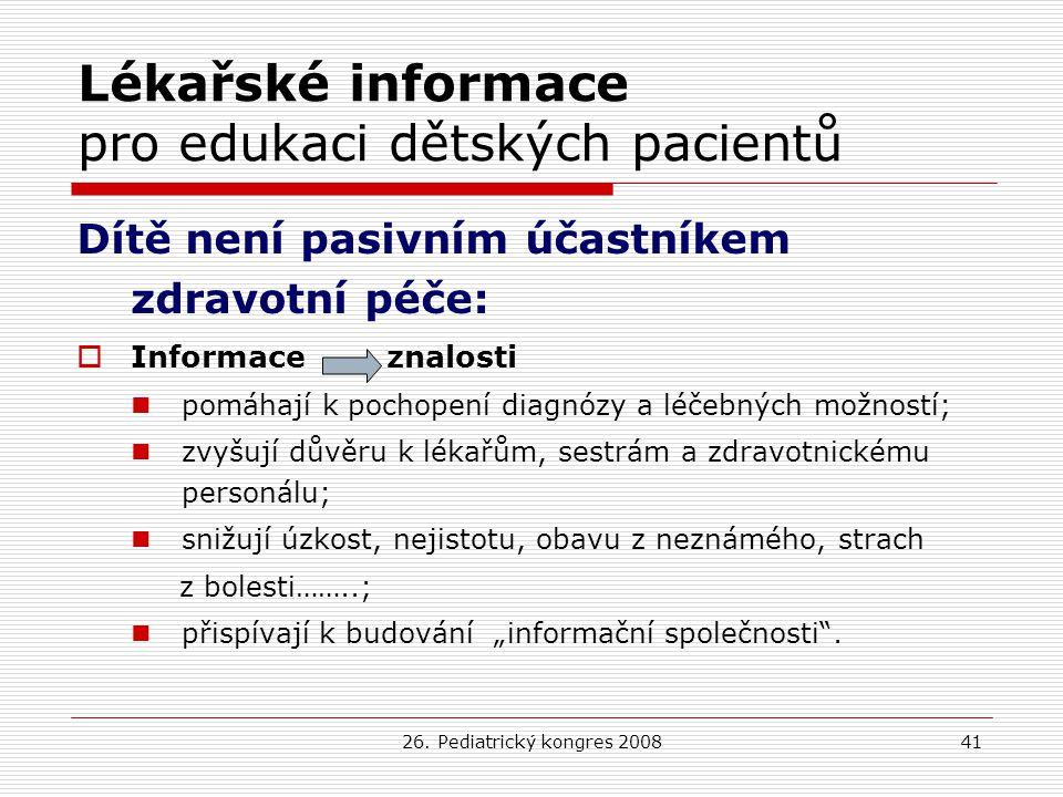 26. Pediatrický kongres 200841 Lékařské informace pro edukaci dětských pacientů Dítě není pasivním účastníkem zdravotní péče:  Informace znalosti pom