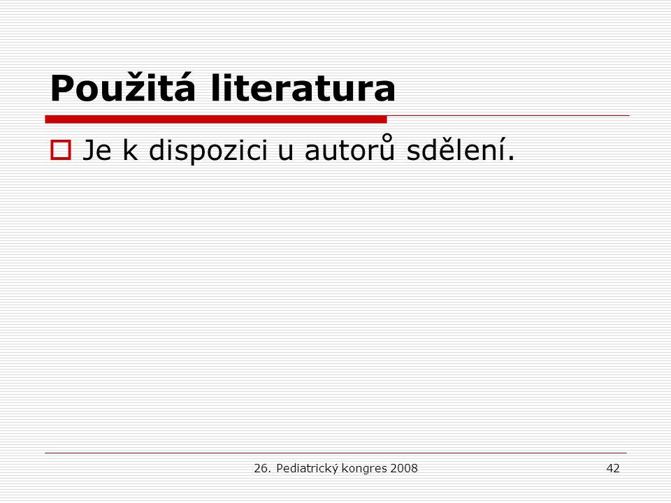 26. Pediatrický kongres 200842 Použitá literatura  Je k dispozici u autorů sdělení.
