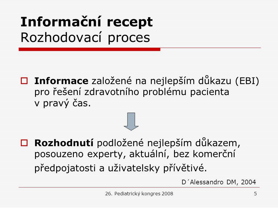 26. Pediatrický kongres 20085 Informační recept Rozhodovací proces  Informace založené na nejlepším důkazu (EBI) pro řešení zdravotního problému paci