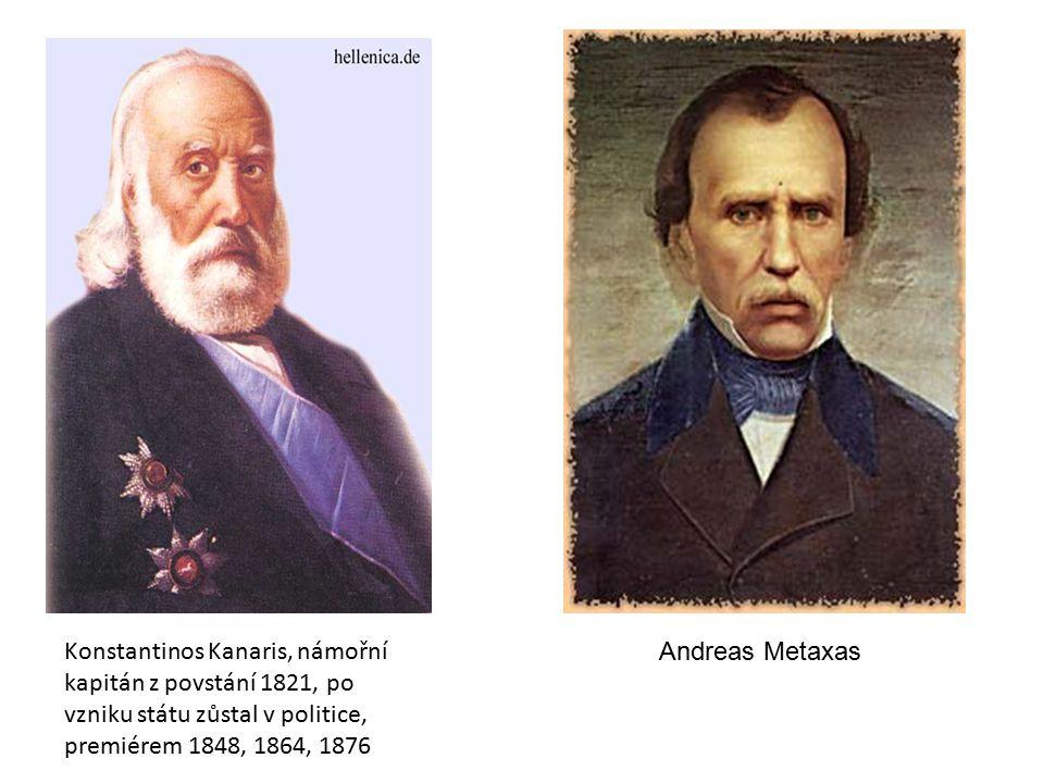 Konstantinos Kanaris, námořní kapitán z povstání 1821, po vzniku státu zůstal v politice, premiérem 1848, 1864, 1876 Andreas Metaxas